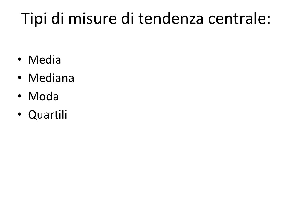 Tipi di misure di tendenza centrale: Media Mediana Moda Quartili