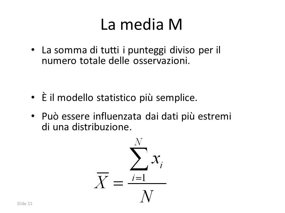 La media M La somma di tutti i punteggi diviso per il numero totale delle osservazioni.