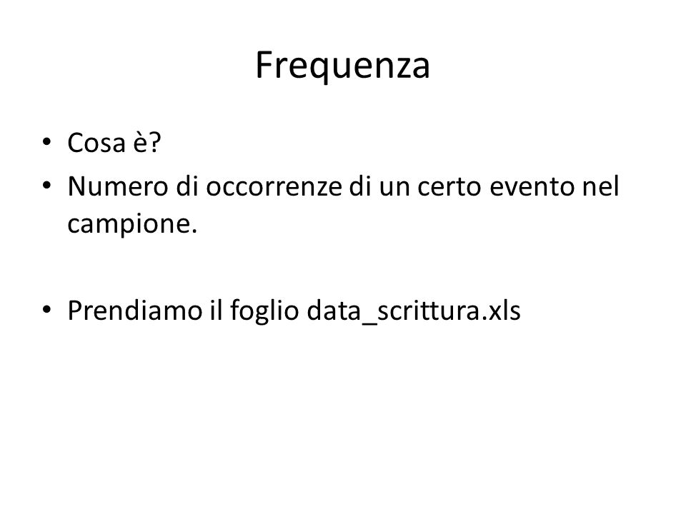 Frequenza Cosa è. Numero di occorrenze di un certo evento nel campione.