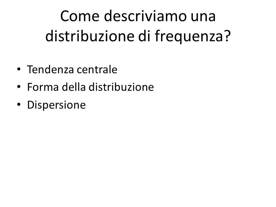 Misure di tendenza centrale Ci permettono di calcolare dove si colloca il centro di una distribuzione di frequenza.