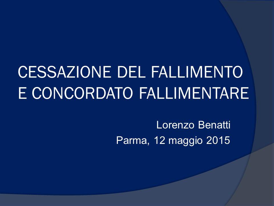 CESSAZIONE DEL FALLIMENTO E CONCORDATO FALLIMENTARE Lorenzo Benatti Parma, 12 maggio 2015