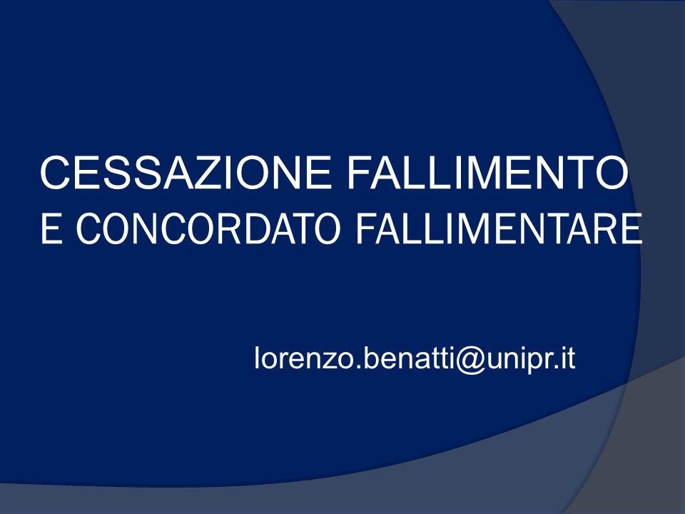 CESSAZIONE FALLIMENTO E CONCORDATO FALLIMENTARE lorenzo.benatti@unipr.it