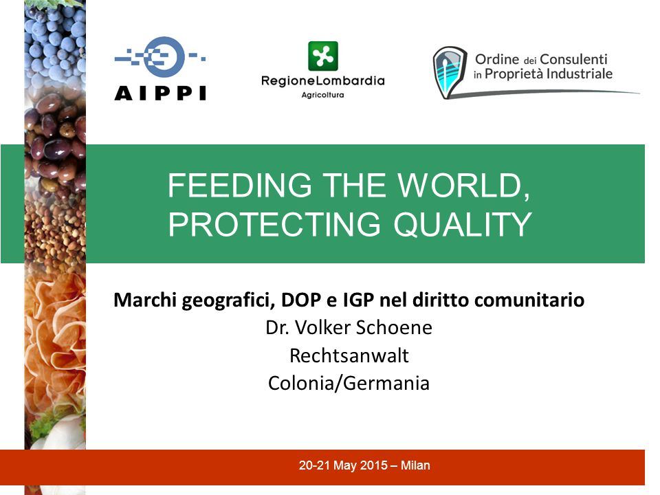 FEEDING THE WORLD, PROTECTING QUALITY 20-21 May 2015 – Milan Marchi geografici, DOP e IGP nel diritto comunitario Dr.