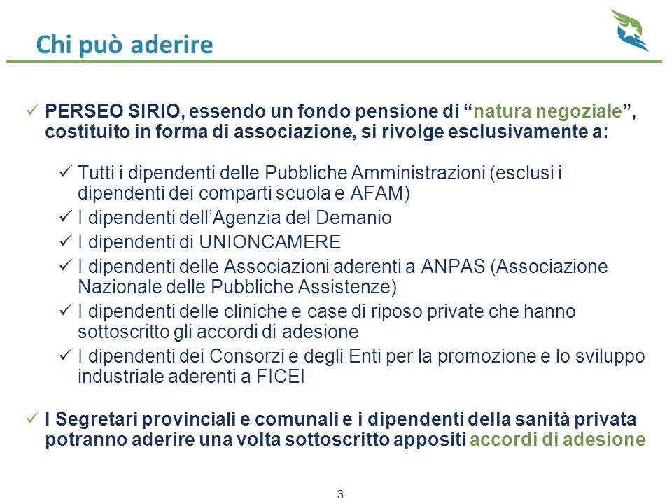 """3 Chi può aderire PERSEO SIRIO, essendo un fondo pensione di """"natura negoziale"""", costituito in forma di associazione, si rivolge esclusivamente a: Tut"""