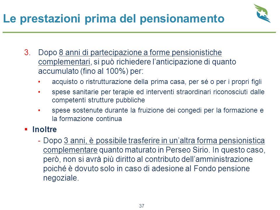 Le prestazioni prima del pensionamento 3.Dopo 8 anni di partecipazione a forme pensionistiche complementari, si può richiedere l'anticipazione di quan