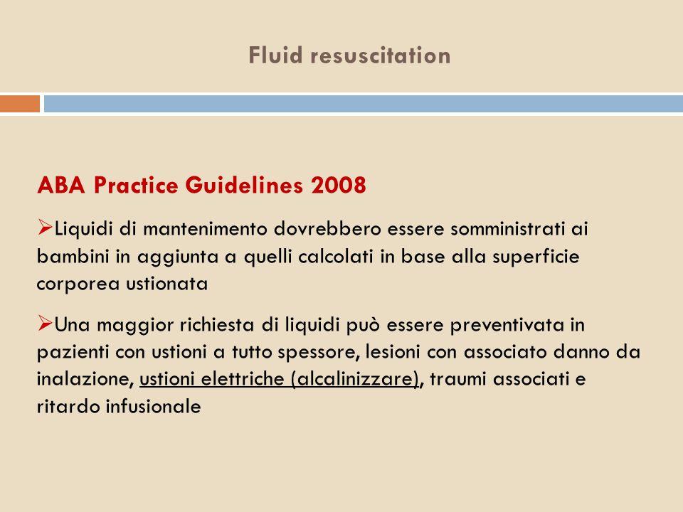 Fluid resuscitation ABA Practice Guidelines 2008  Liquidi di mantenimento dovrebbero essere somministrati ai bambini in aggiunta a quelli calcolati i