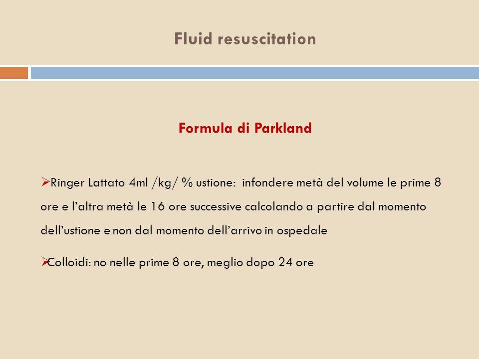 Fluid resuscitation Formula di Parkland  Ringer Lattato 4ml /kg/ % ustione: infondere metà del volume le prime 8 ore e l'altra metà le 16 ore success