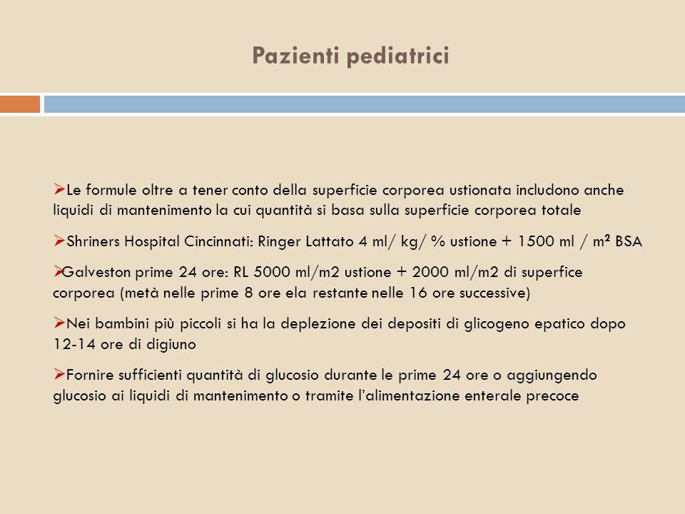 Pazienti pediatrici  Le formule oltre a tener conto della superficie corporea ustionata includono anche liquidi di mantenimento la cui quantità si ba