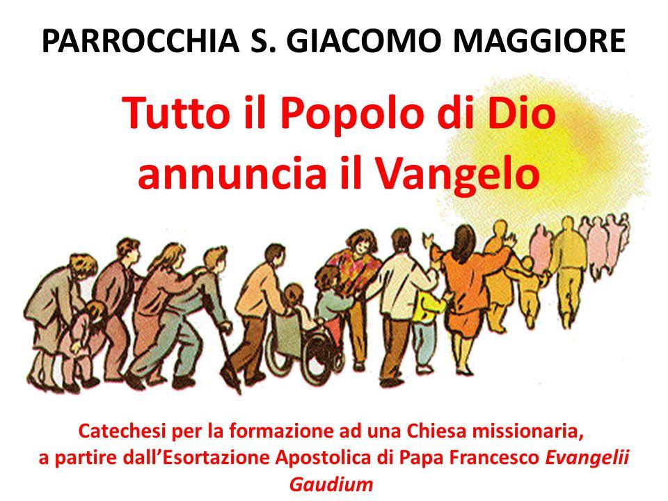 Tutto il Popolo di Dio annuncia il Vangelo L'evangelizzazione è compito della Chiesa.