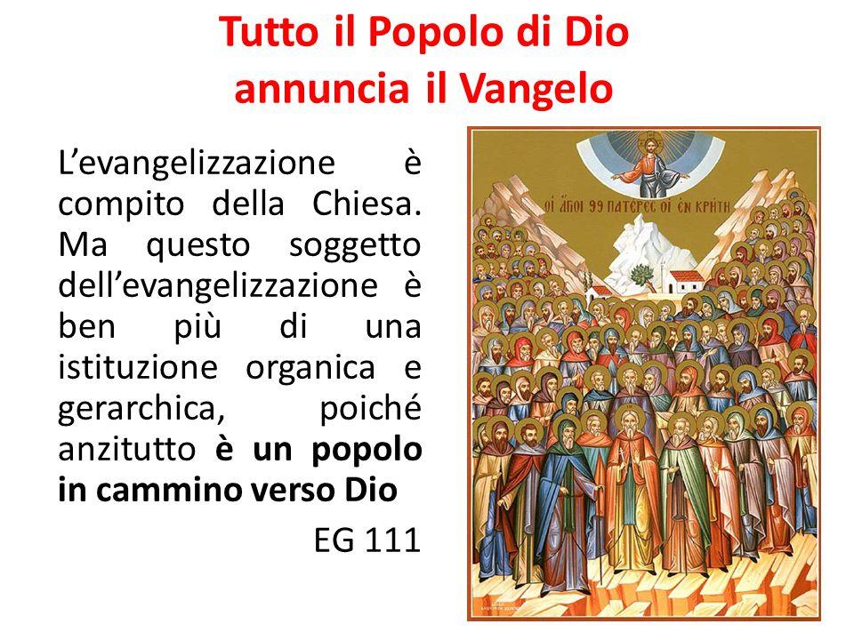 Tutto il Popolo di Dio annuncia il Vangelo In tutti i battezzati, dal primo all'ultimo, opera la forza santificatrice dello Spirito che spinge ad evangelizzare.