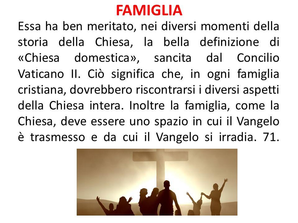 FAMIGLIA Essa ha ben meritato, nei diversi momenti della storia della Chiesa, la bella definizione di «Chiesa domestica», sancita dal Concilio Vatican