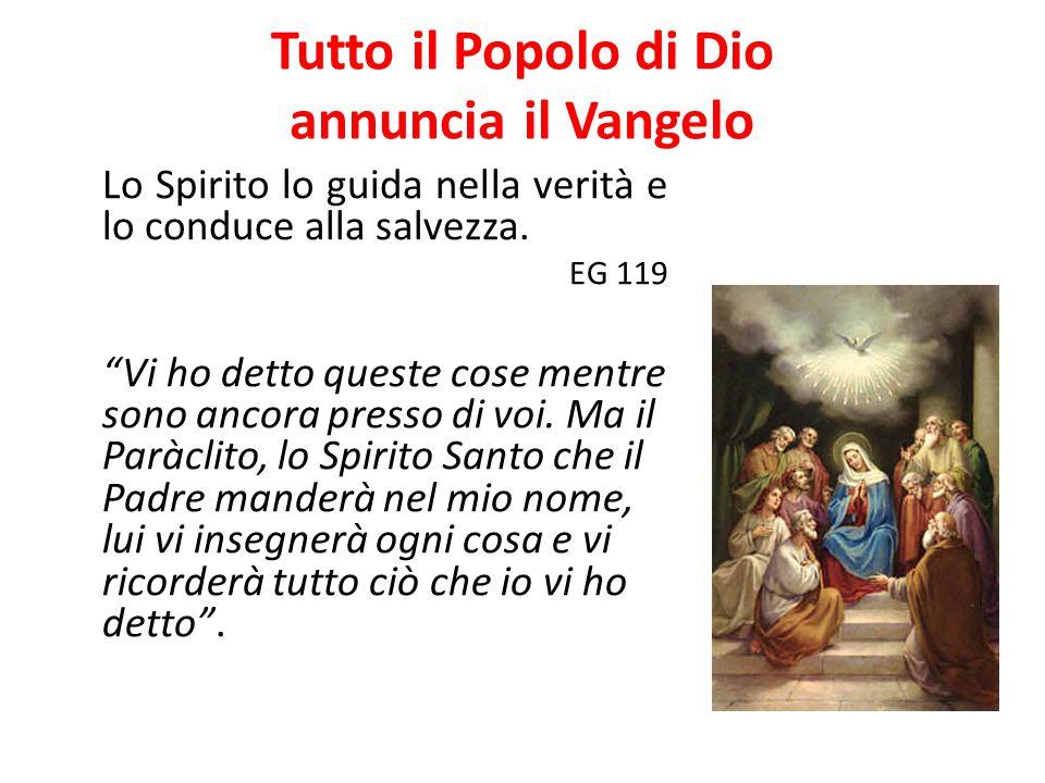 """Tutto il Popolo di Dio annuncia il Vangelo Lo Spirito lo guida nella verità e lo conduce alla salvezza. EG 119 """"Vi ho detto queste cose mentre sono an"""