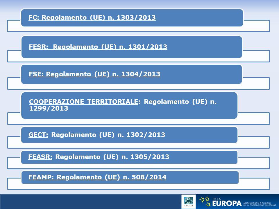 FC: Regolamento (UE) n. 1303/2013 FESR: Regolamento (UE) n. 1301/2013 FSE: Regolamento (UE) n. 1304/2013 COOPERAZIONE TERRITORIALE: Regolamento (UE) n
