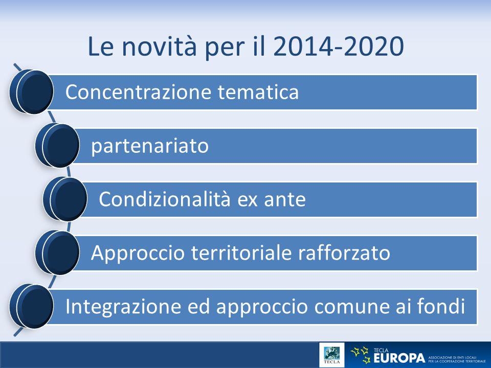 Le novità per il 2014-2020 Concentrazione tematica partenariato Condizionalità ex ante Approccio territoriale rafforzato Integrazione ed approccio com