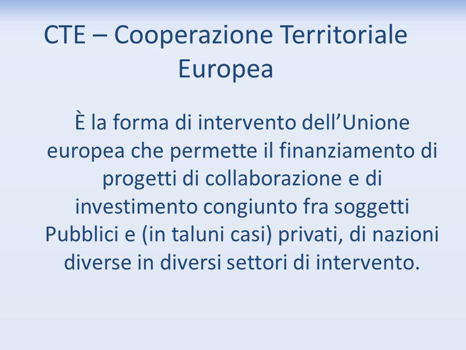 CTE – Cooperazione Territoriale Europea È la forma di intervento dell'Unione europea che permette il finanziamento di progetti di collaborazione e di