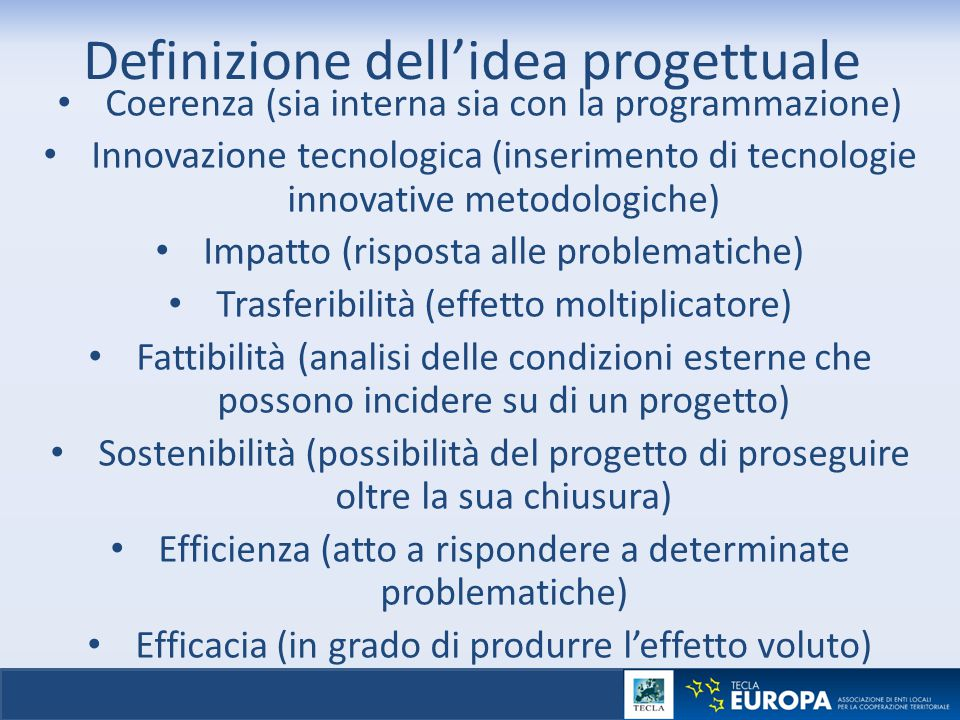 Definizione dell'idea progettuale Coerenza (sia interna sia con la programmazione) Innovazione tecnologica (inserimento di tecnologie innovative metod