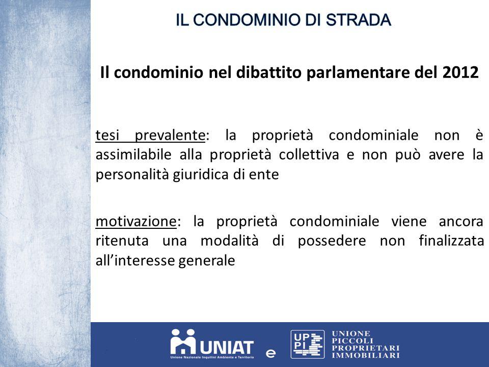 Il condominio nel dibattito parlamentare del 2012 tesi prevalente: la proprietà condominiale non è assimilabile alla proprietà collettiva e non può av