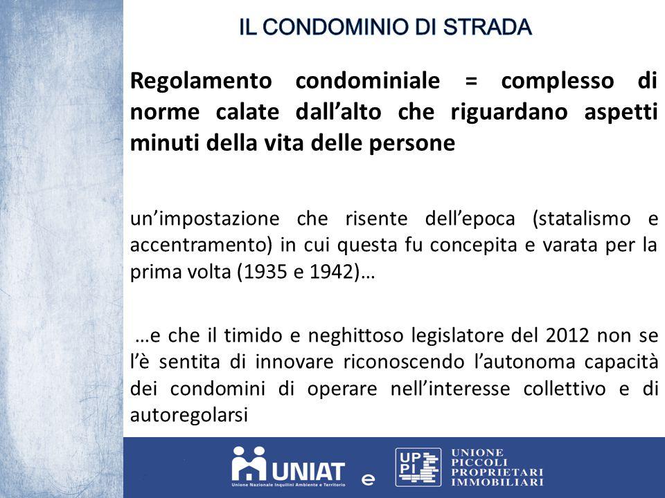 Regolamento condominiale = complesso di norme calate dall'alto che riguardano aspetti minuti della vita delle persone un'impostazione che risente dell