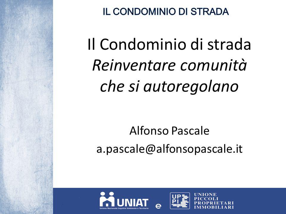 Il Condominio di strada Reinventare comunità che si autoregolano Alfonso Pascale a.pascale@alfonsopascale.it