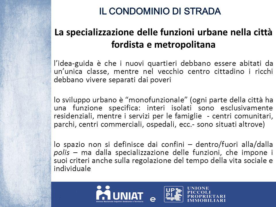 La specializzazione delle funzioni urbane nella città fordista e metropolitana l'idea-guida è che i nuovi quartieri debbano essere abitati da un'unica