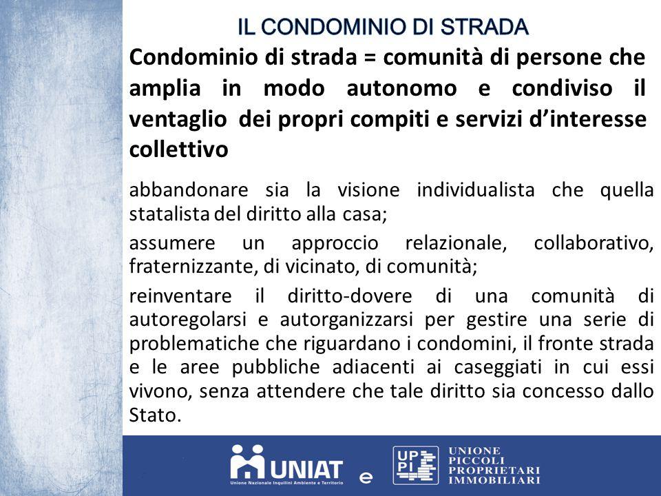 Condominio di strada = comunità di persone che amplia in modo autonomo e condiviso il ventaglio dei propri compiti e servizi d'interesse collettivo ab