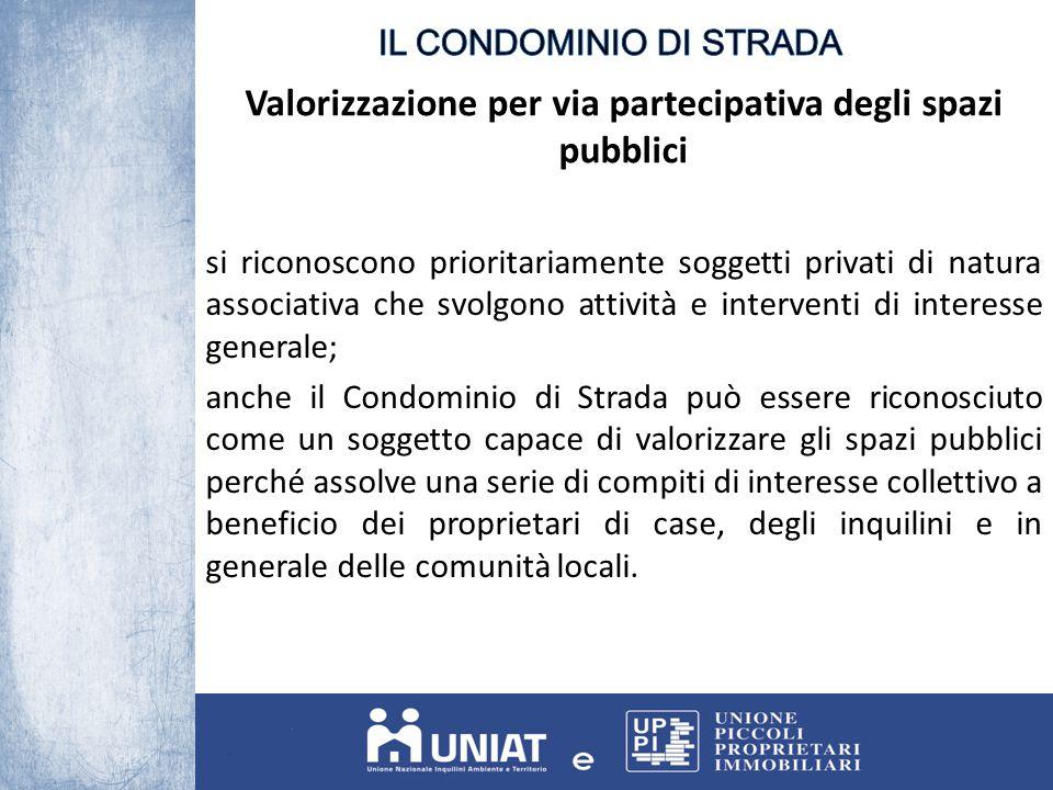 Valorizzazione per via partecipativa degli spazi pubblici si riconoscono prioritariamente soggetti privati di natura associativa che svolgono attività