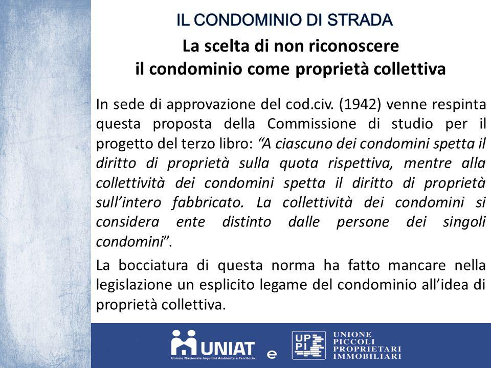 La scelta di non riconoscere il condominio come proprietà collettiva In sede di approvazione del cod.civ. (1942) venne respinta questa proposta della