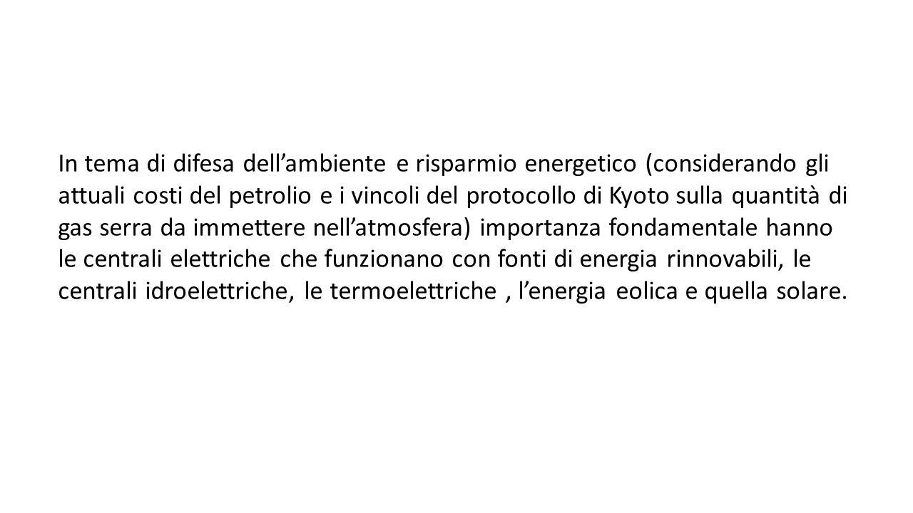 In tema di difesa dell'ambiente e risparmio energetico (considerando gli attuali costi del petrolio e i vincoli del protocollo di Kyoto sulla quantità