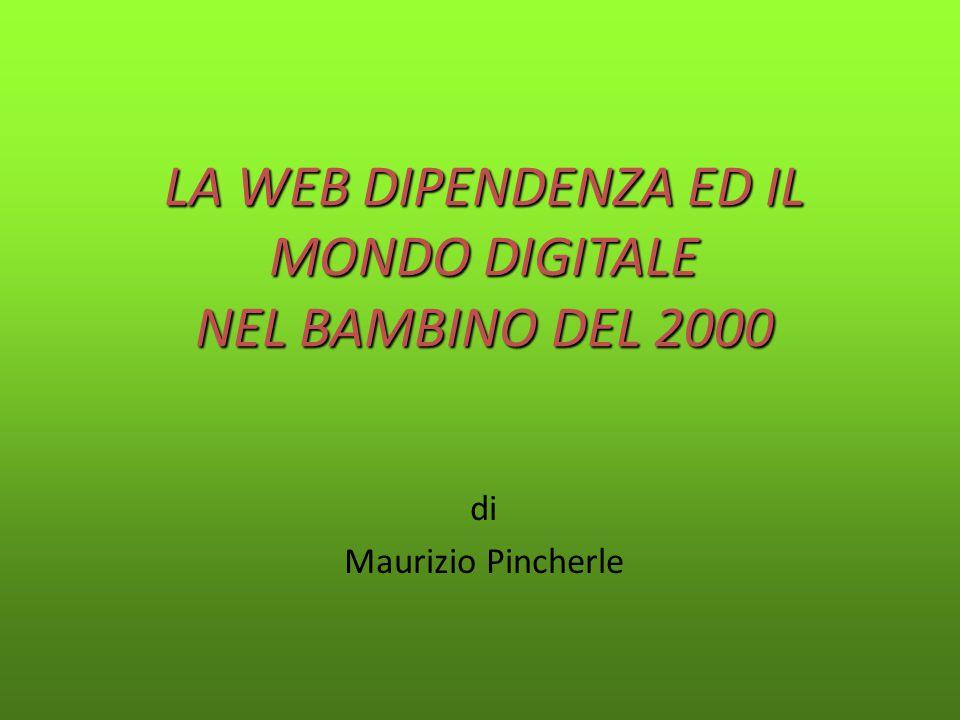 LA WEB DIPENDENZA ED IL MONDO DIGITALE NEL BAMBINO DEL 2000 di Maurizio Pincherle