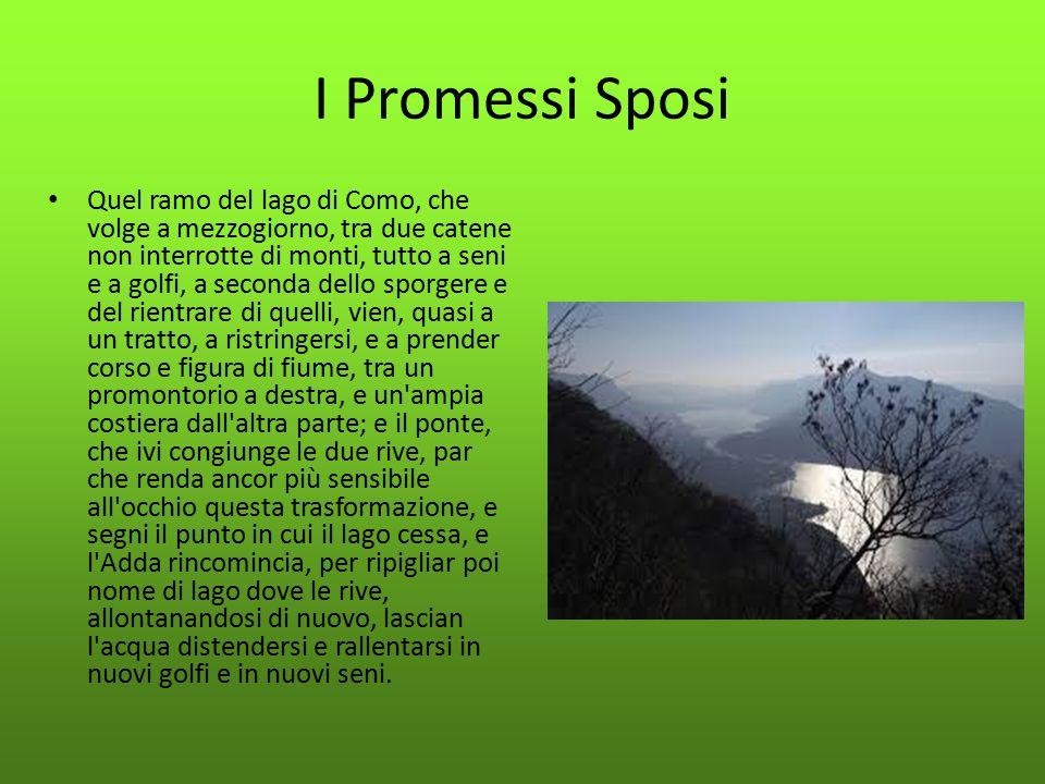 I Promessi Sposi Quel ramo del lago di Como, che volge a mezzogiorno, tra due catene non interrotte di monti, tutto a seni e a golfi, a seconda dello