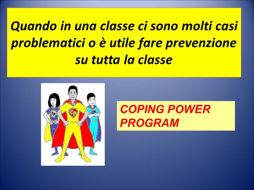 Quando in una classe ci sono molti casi problematici o è utile fare prevenzione su tutta la classe COPING POWER PROGRAM