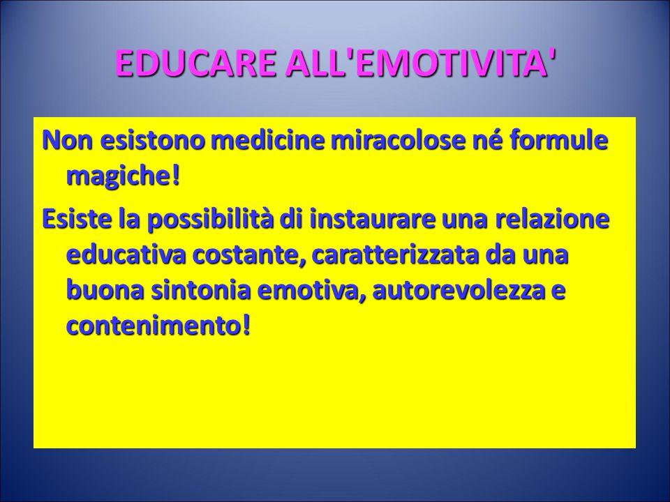 EDUCARE ALL EMOTIVITA Non esistono medicine miracolose né formule magiche.