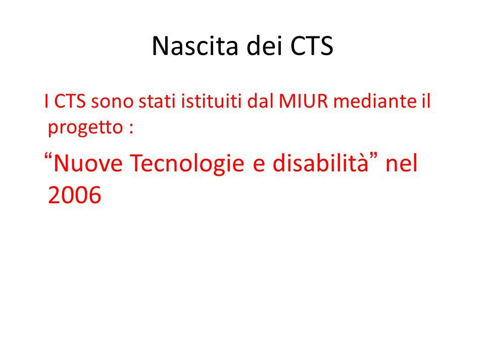 Nascita dei CTS I CTS sono stati istituiti dal MIUR mediante il progetto : Nuove Tecnologie e disabilità nel 2006