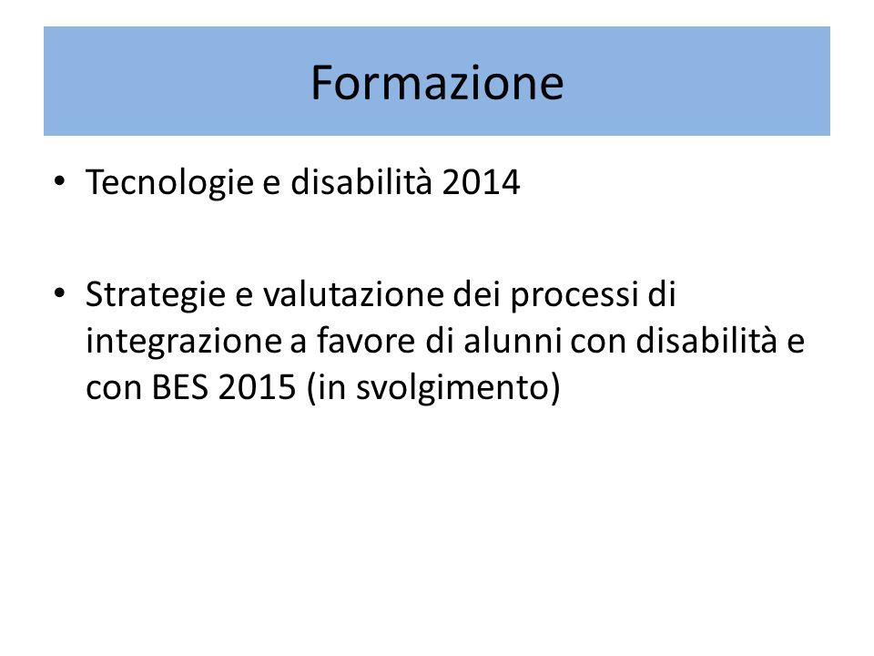 Formazione Tecnologie e disabilità 2014 Strategie e valutazione dei processi di integrazione a favore di alunni con disabilità e con BES 2015 (in svolgimento)