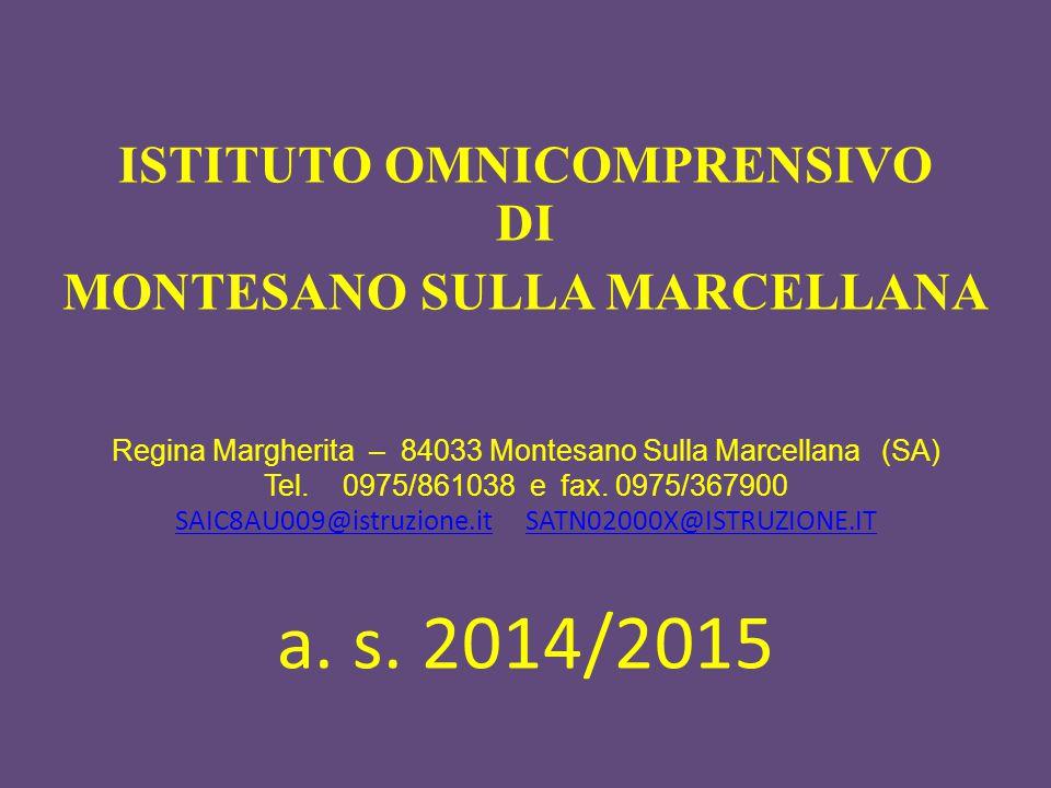 ISTITUTO OMNICOMPRENSIVO DI MONTESANO SULLA MARCELLANA Regina Margherita – 84033 Montesano Sulla Marcellana (SA) Tel. 0975/861038 e fax. 0975/367900 S