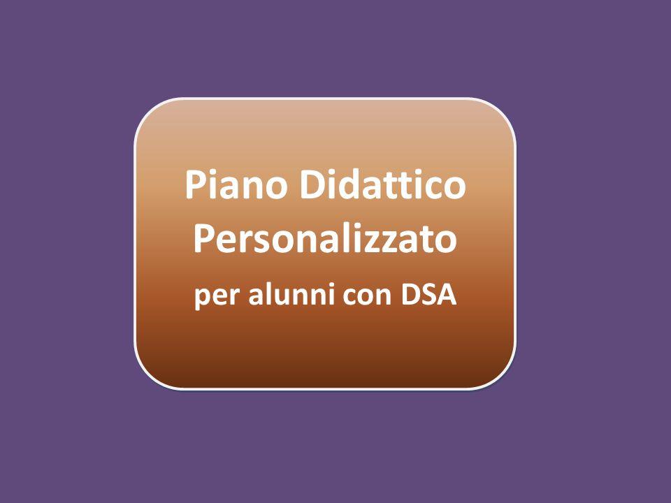 Piano Didattico Personalizzato per alunni con DSA Piano Didattico Personalizzato per alunni con DSA