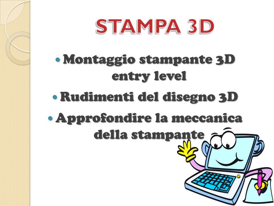 Montaggio stampante 3D entry level Montaggio stampante 3D entry level Rudimenti del disegno 3D Rudimenti del disegno 3D Approfondire la meccanica dell