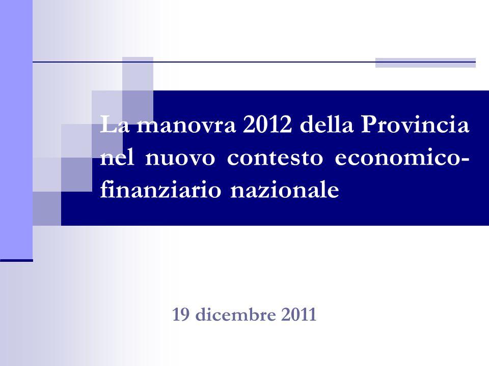 La manovra 2012 della Provincia nel nuovo contesto economico- finanziario nazionale 19 dicembre 2011
