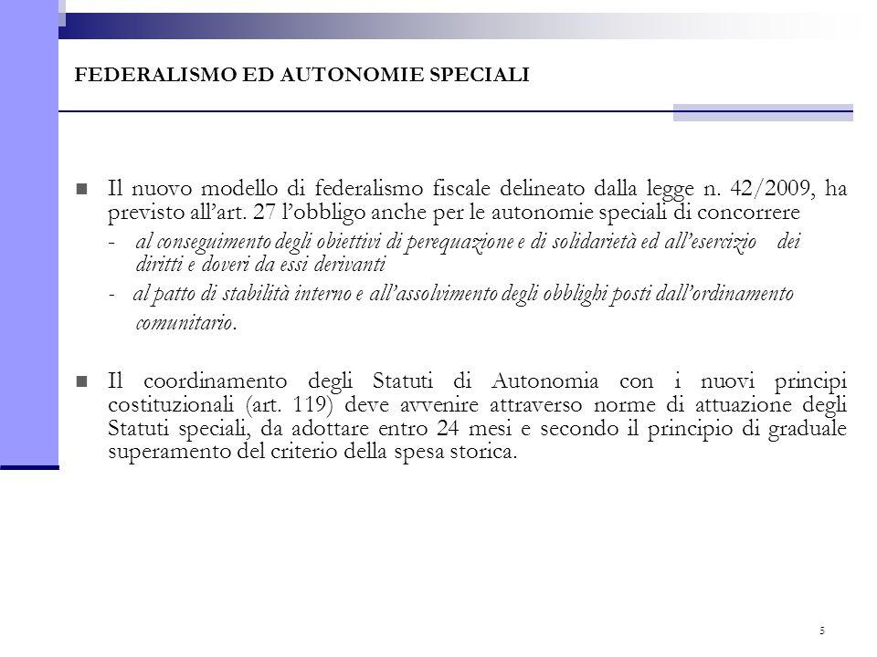 5 FEDERALISMO ED AUTONOMIE SPECIALI Il nuovo modello di federalismo fiscale delineato dalla legge n. 42/2009, ha previsto all'art. 27 l'obbligo anche