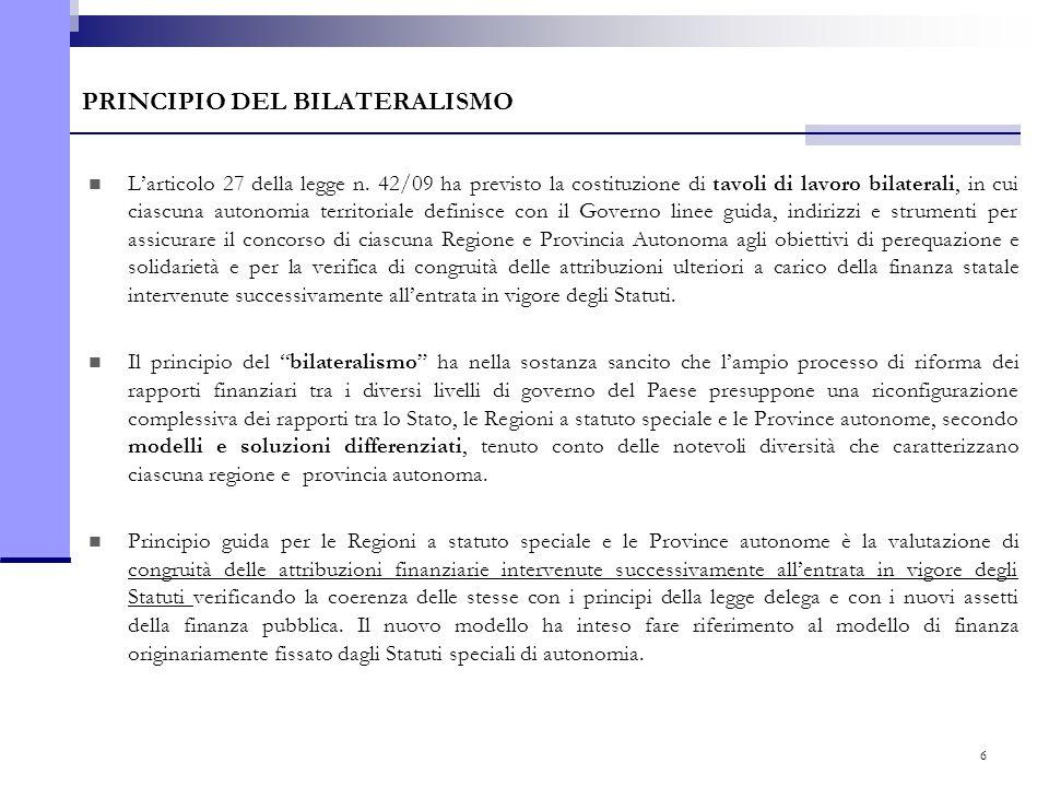 6 PRINCIPIO DEL BILATERALISMO L'articolo 27 della legge n. 42/09 ha previsto la costituzione di tavoli di lavoro bilaterali, in cui ciascuna autonomia