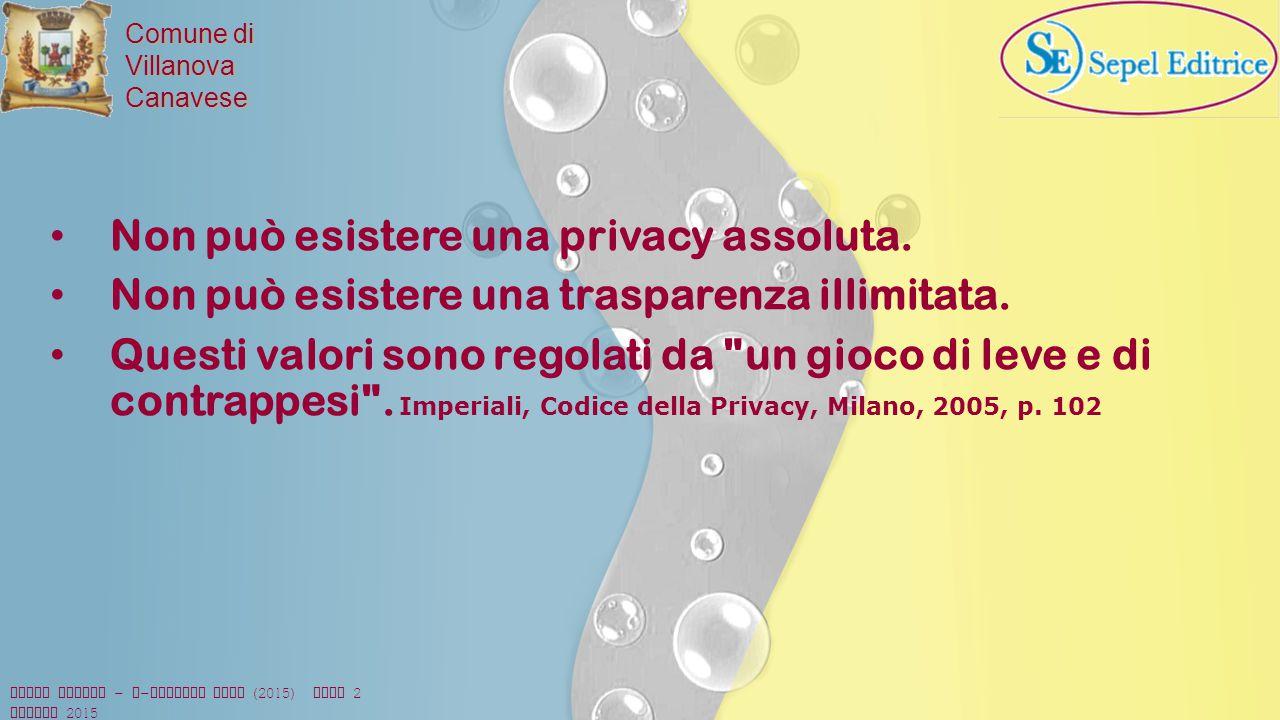 Comune di VillanovaCanavese Non può esistere una privacy assoluta. Non può esistere una trasparenza illimitata. Questi valori sono regolati da