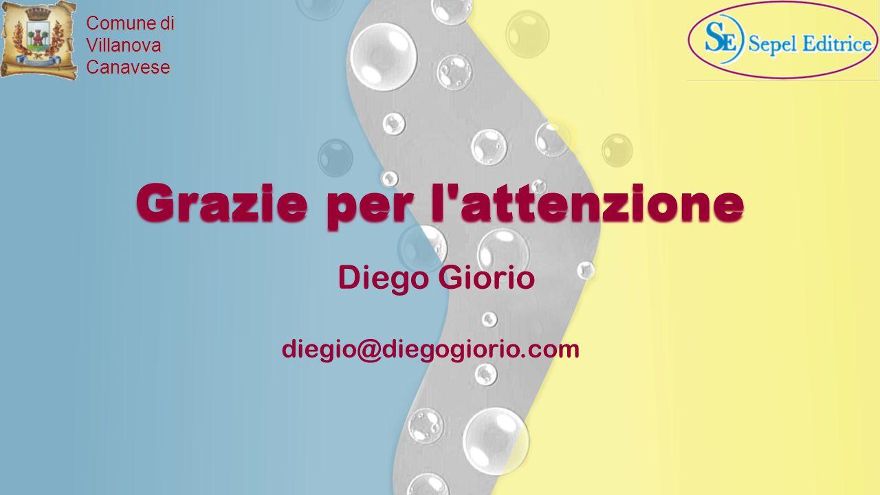 Comune di VillanovaCanavese Diego Giorio diegio@diegogiorio.com Grazie per l'attenzione