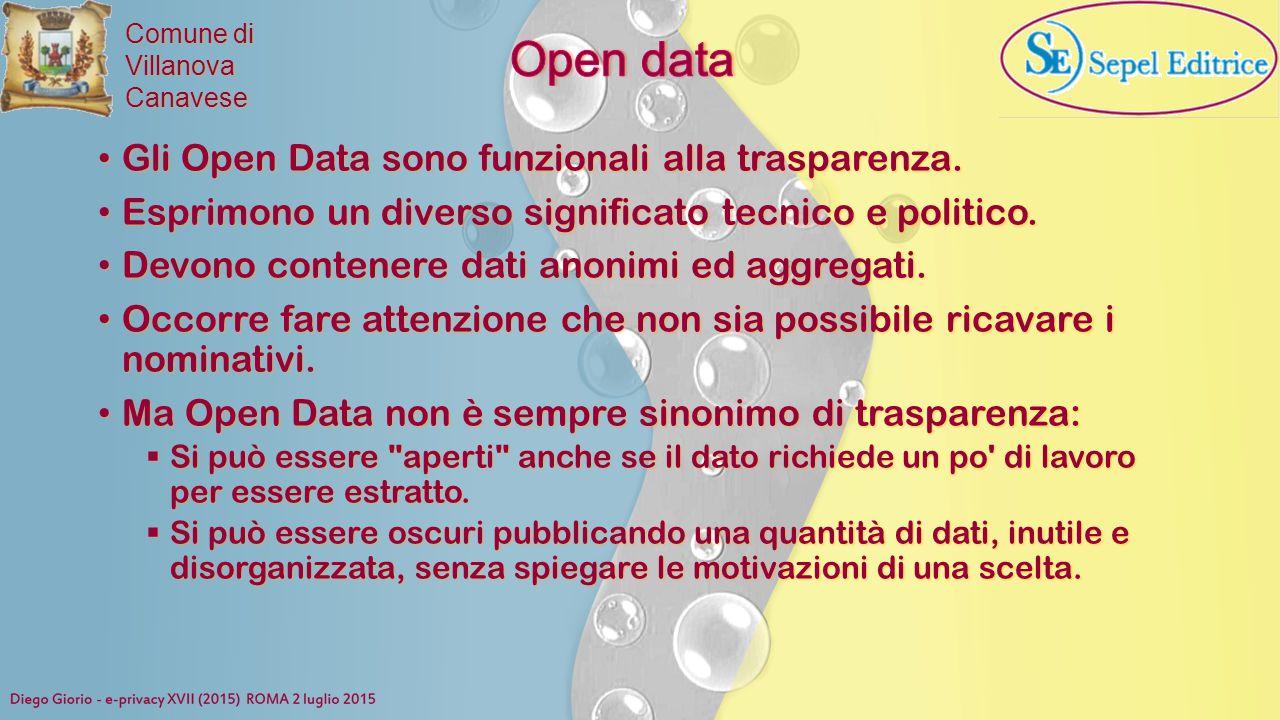 Comune di VillanovaCanavese Gli Open Data sono funzionali alla trasparenza. Gli Open Data sono funzionali alla trasparenza. Esprimono un diverso signi