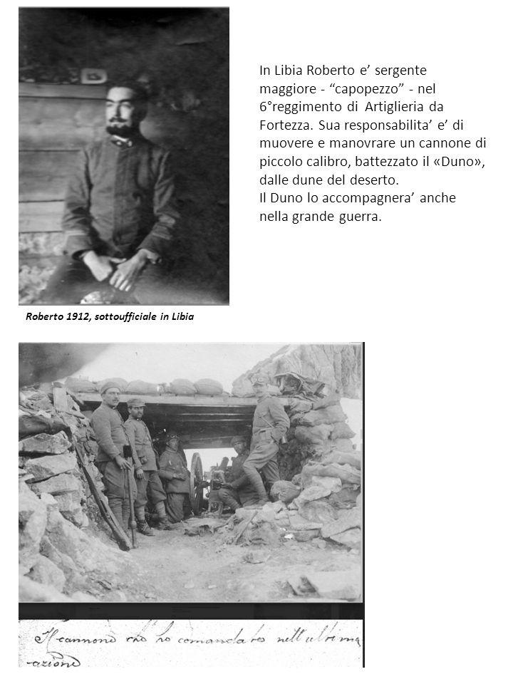 Roberto 1912, sottoufficiale in Libia In Libia Roberto e' sergente maggiore - capopezzo - nel 6°reggimento di Artiglieria da Fortezza.