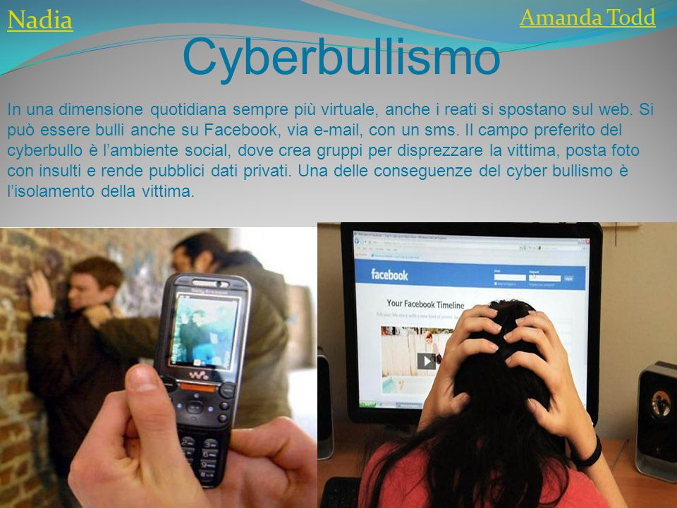 Cyberbullismo In una dimensione quotidiana sempre più virtuale, anche i reati si spostano sul web. Si può essere bulli anche su Facebook, via e-mail,