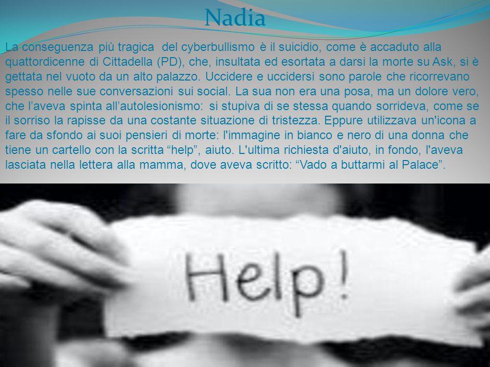 La conseguenza più tragica del cyberbullismo è il suicidio, come è accaduto alla quattordicenne di Cittadella (PD), che, insultata ed esortata a darsi