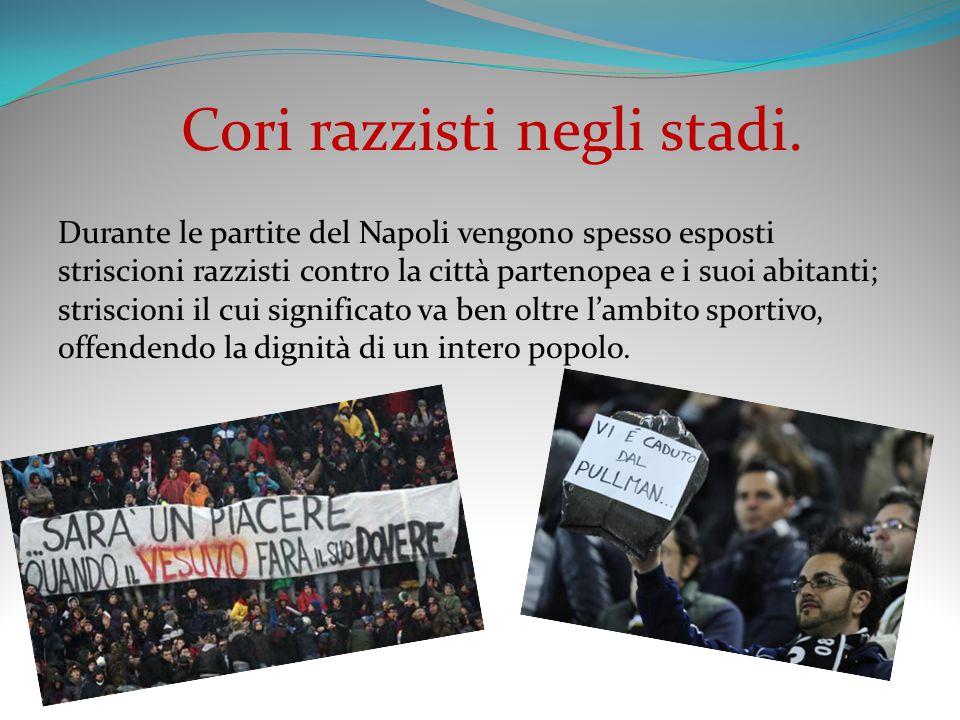 Cori razzisti negli stadi. Durante le partite del Napoli vengono spesso esposti striscioni razzisti contro la città partenopea e i suoi abitanti; stri