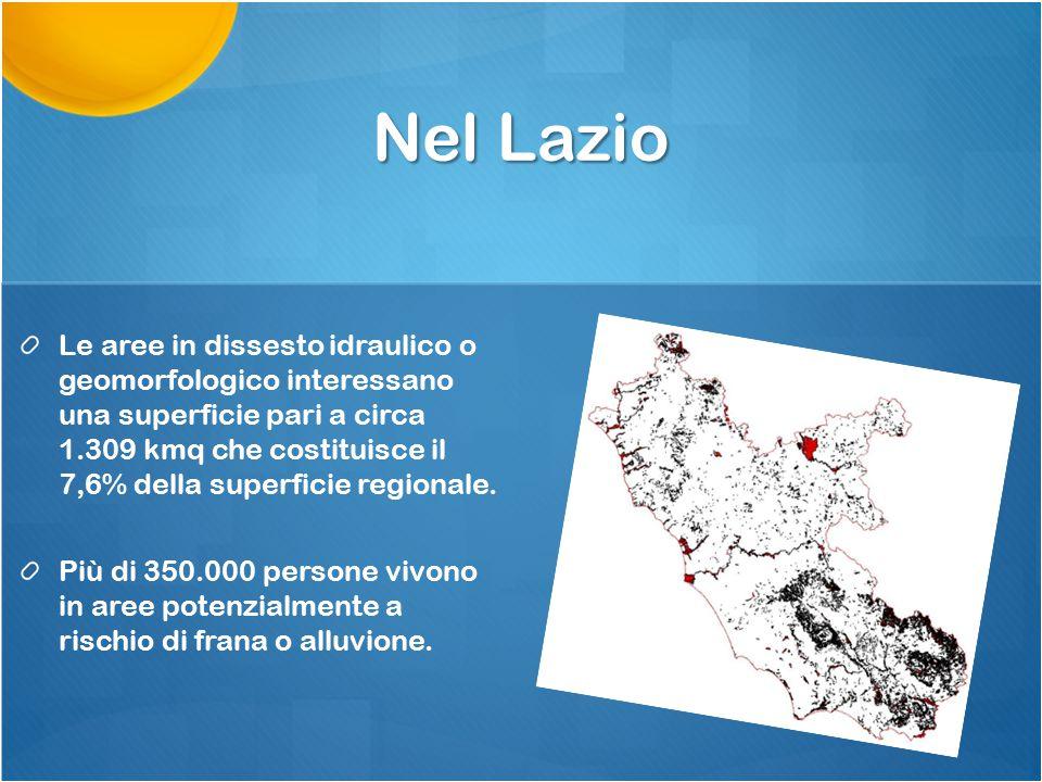 Nel Lazio Le aree in dissesto idraulico o geomorfologico interessano una superficie pari a circa 1.309 kmq che costituisce il 7,6% della superficie regionale.