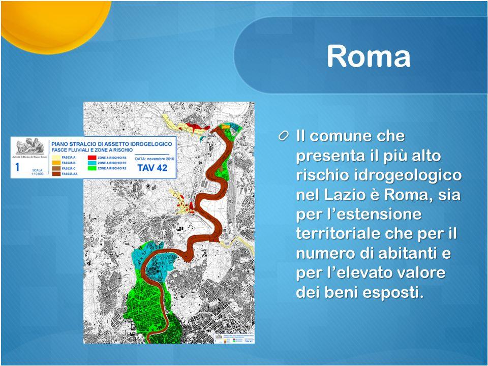 Roma Il comune che presenta il più alto rischio idrogeologico nel Lazio è Roma, sia per l'estensione territoriale che per il numero di abitanti e per