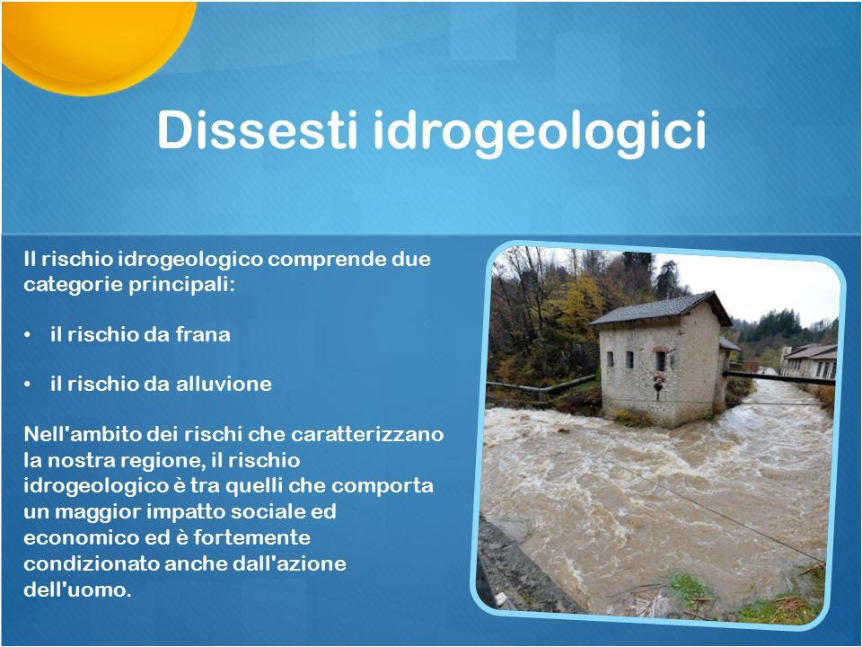 Dissesti idrogeologici Il rischio idrogeologico comprende due categorie principali: il rischio da frana il rischio da alluvione Nell'ambito dei rischi